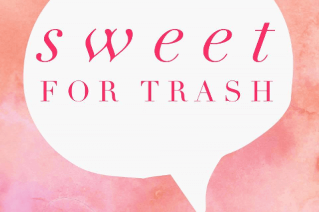 SWEET FOR TRASH
